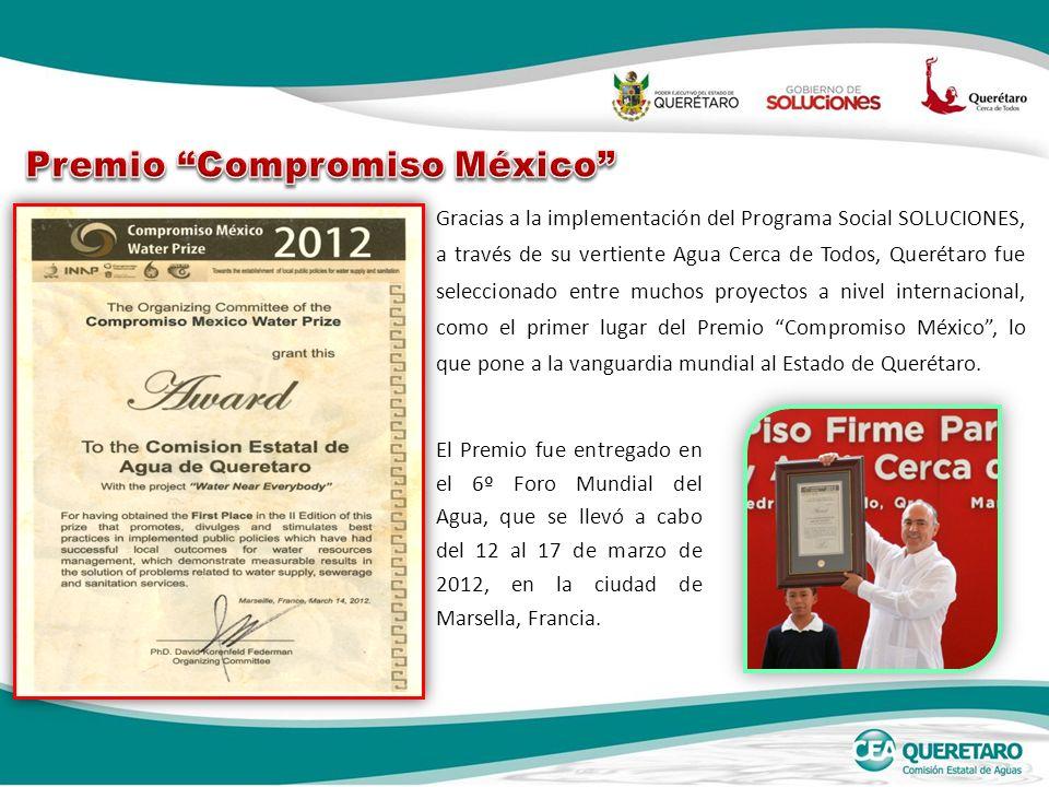 Gracias a la implementación del Programa Social SOLUCIONES, a través de su vertiente Agua Cerca de Todos, Querétaro fue seleccionado entre muchos proyectos a nivel internacional, como el primer lugar del Premio Compromiso México, lo que pone a la vanguardia mundial al Estado de Querétaro.