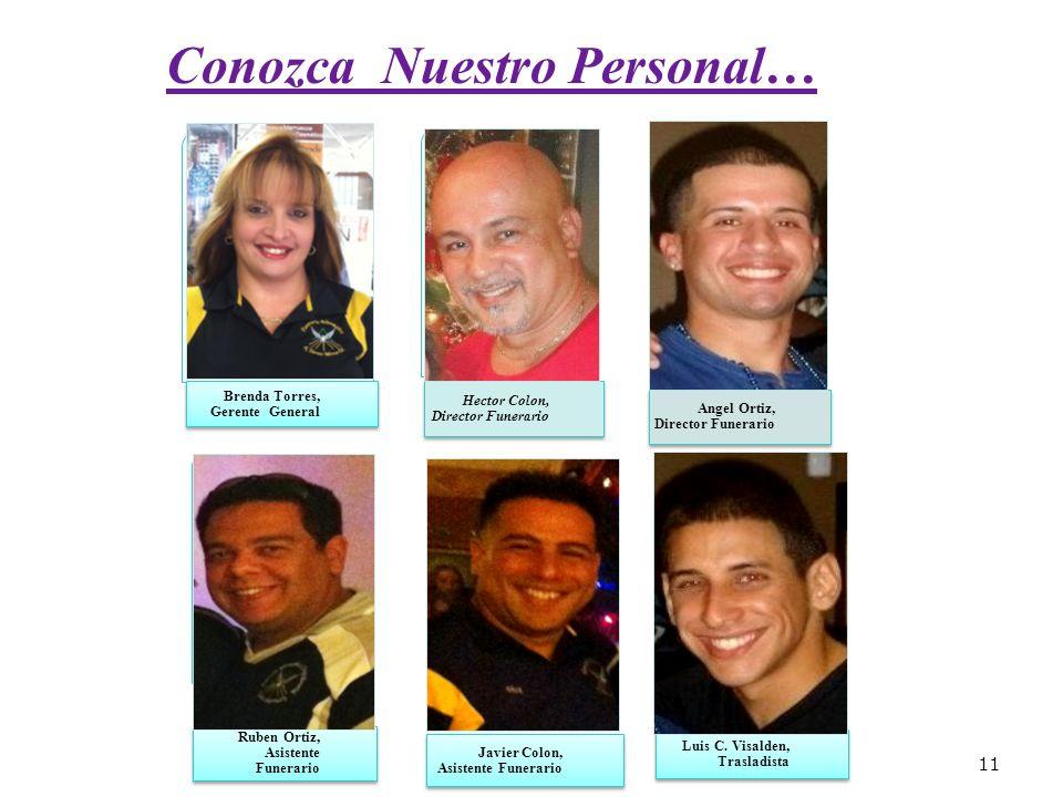 11 Brenda Torres, Gerente General Hector Colon, Director Funerario Angel Ortiz, Director Funerario Ruben Ortiz, Asistente Funerario Javier Colon, Asistente Funerario Luis C.