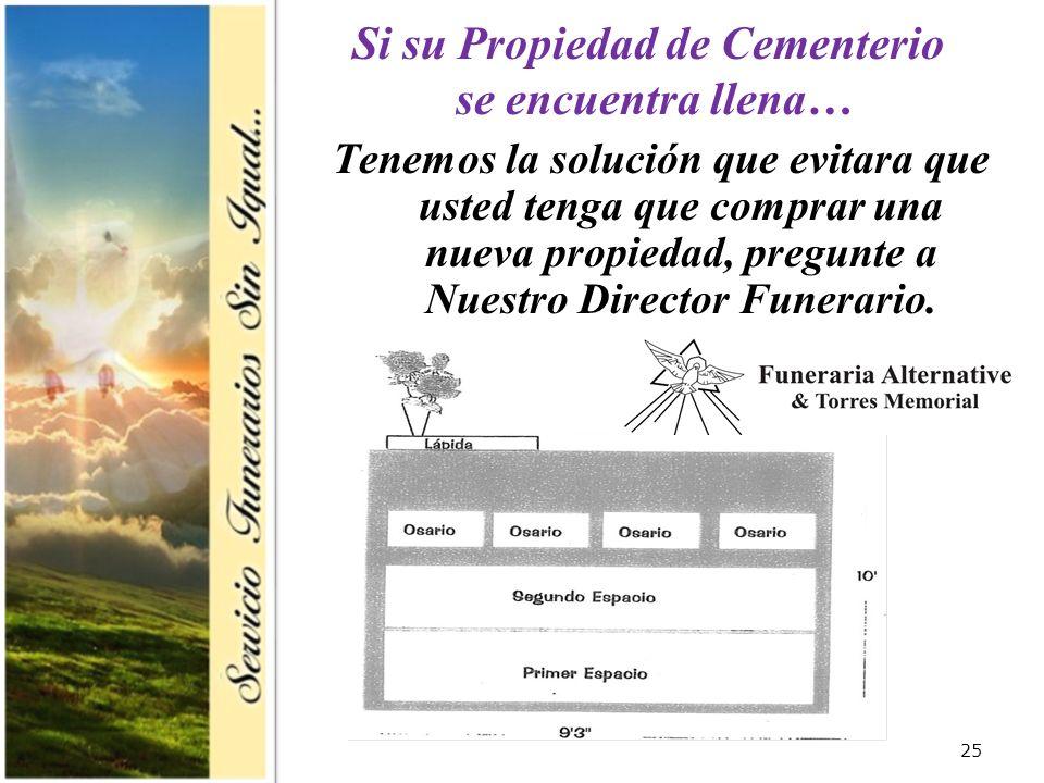 25 Si su Propiedad de Cementerio se encuentra llena… Tenemos la solución que evitara que usted tenga que comprar una nueva propiedad, pregunte a Nuestro Director Funerario.