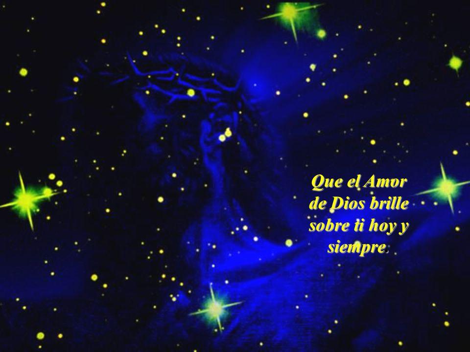 34 Que el Amor de Dios brille sobre ti hoy y siempre.