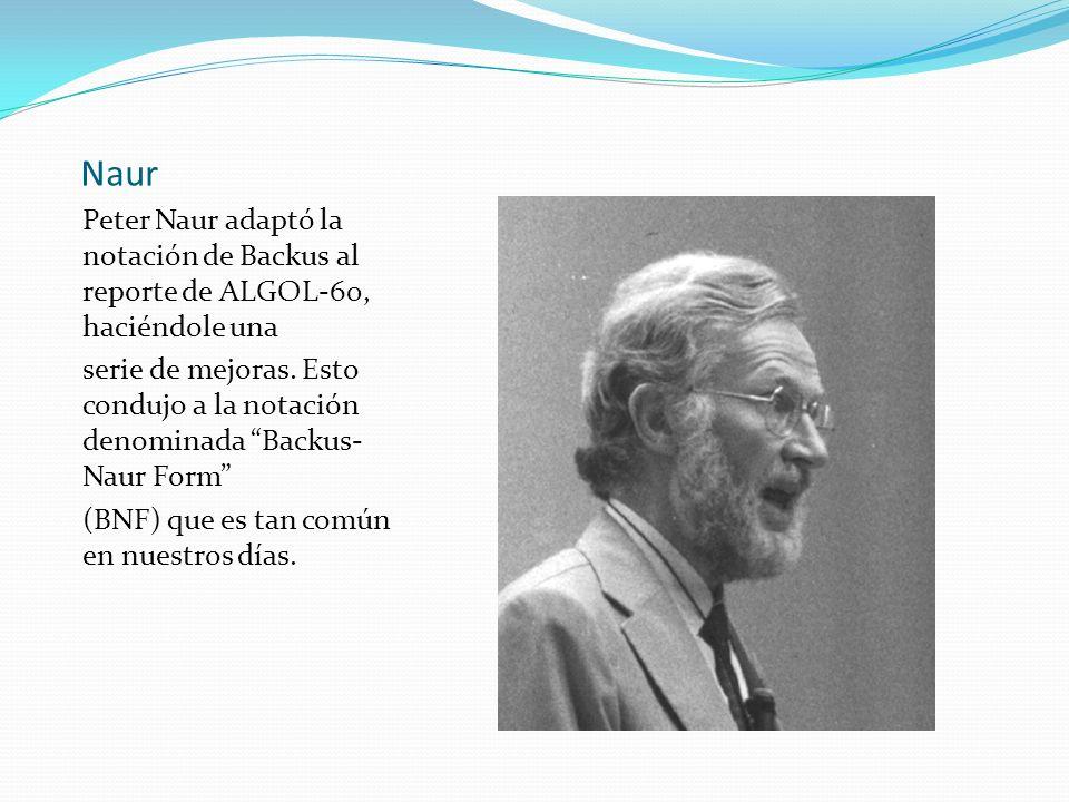 Naur Peter Naur adaptó la notación de Backus al reporte de ALGOL-60, haciéndole una serie de mejoras. Esto condujo a la notación denominada Backus- Na