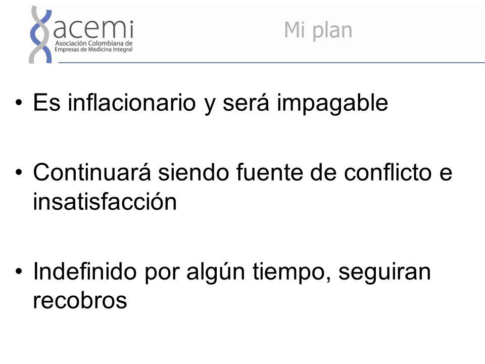Mi plan Es inflacionario y será impagable Continuará siendo fuente de conflicto e insatisfacción Indefinido por algún tiempo, seguiran recobros