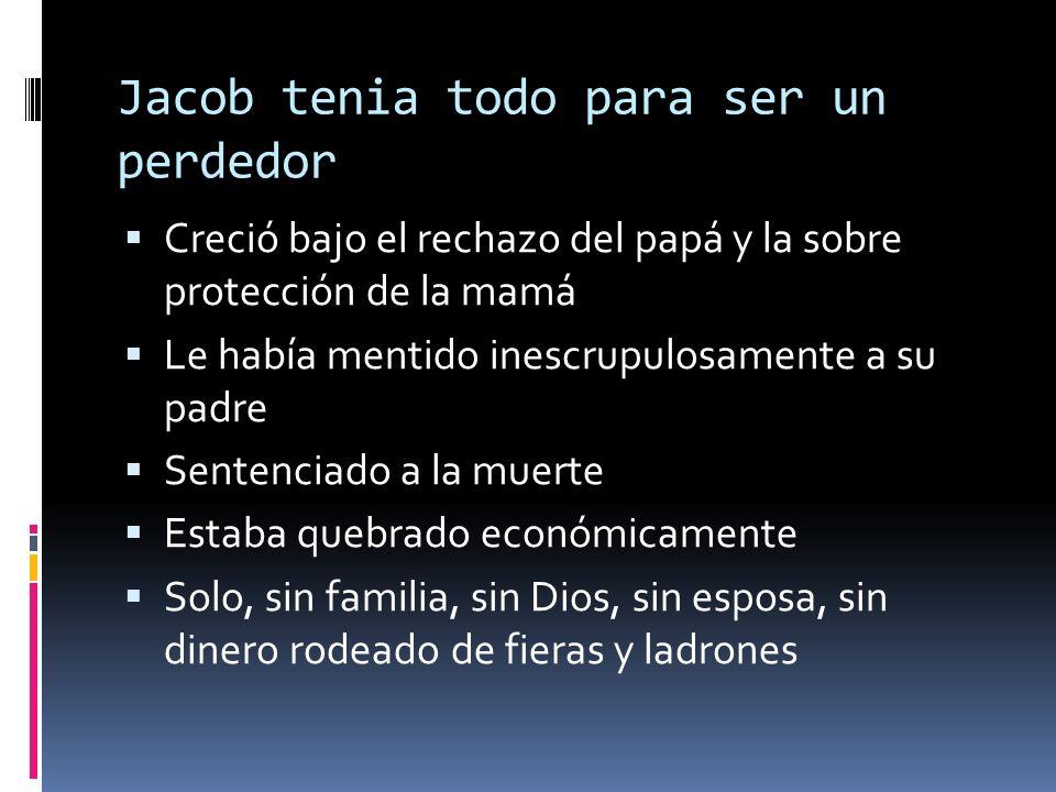Jacob tenia todo para ser un perdedor Creció bajo el rechazo del papá y la sobre protección de la mamá Le había mentido inescrupulosamente a su padre