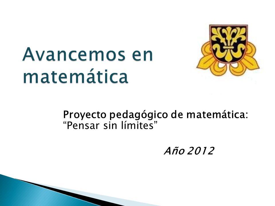 Avancemos en matemática Proyecto pedagógico de matemática: Pensar sin límites Año 2012
