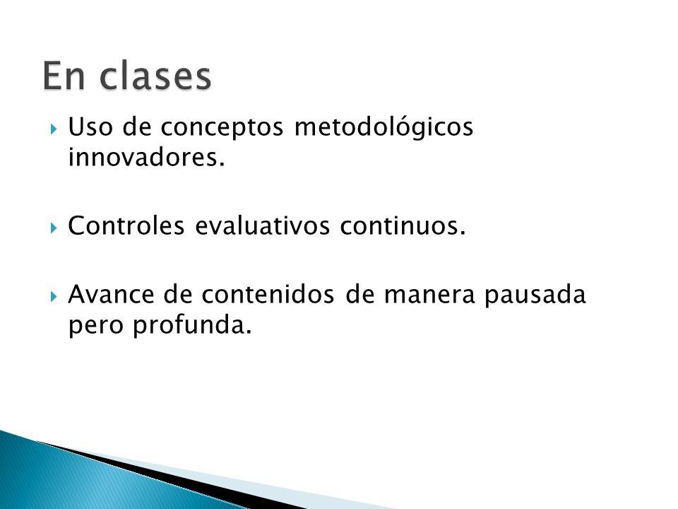 Uso de conceptos metodológicos innovadores.Controles evaluativos continuos.