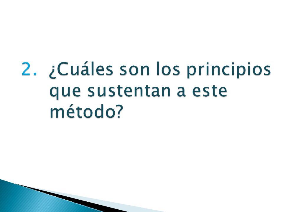 2. ¿Cuáles son los principios que sustentan a este método?