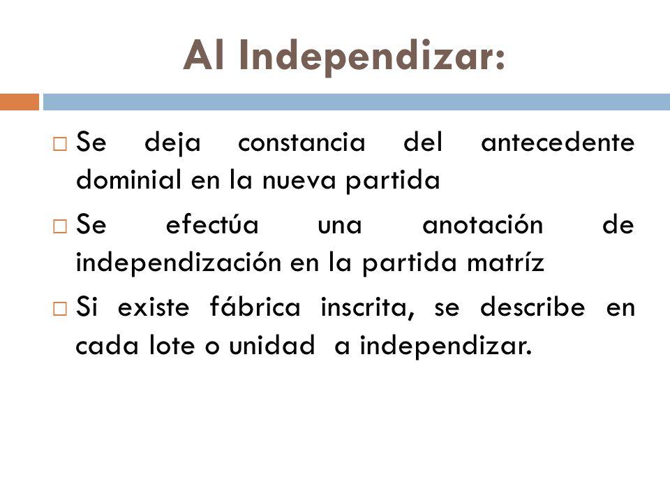 Al Independizar: Se deja constancia del antecedente dominial en la nueva partida Se efectúa una anotación de independización en la partida matríz Si e