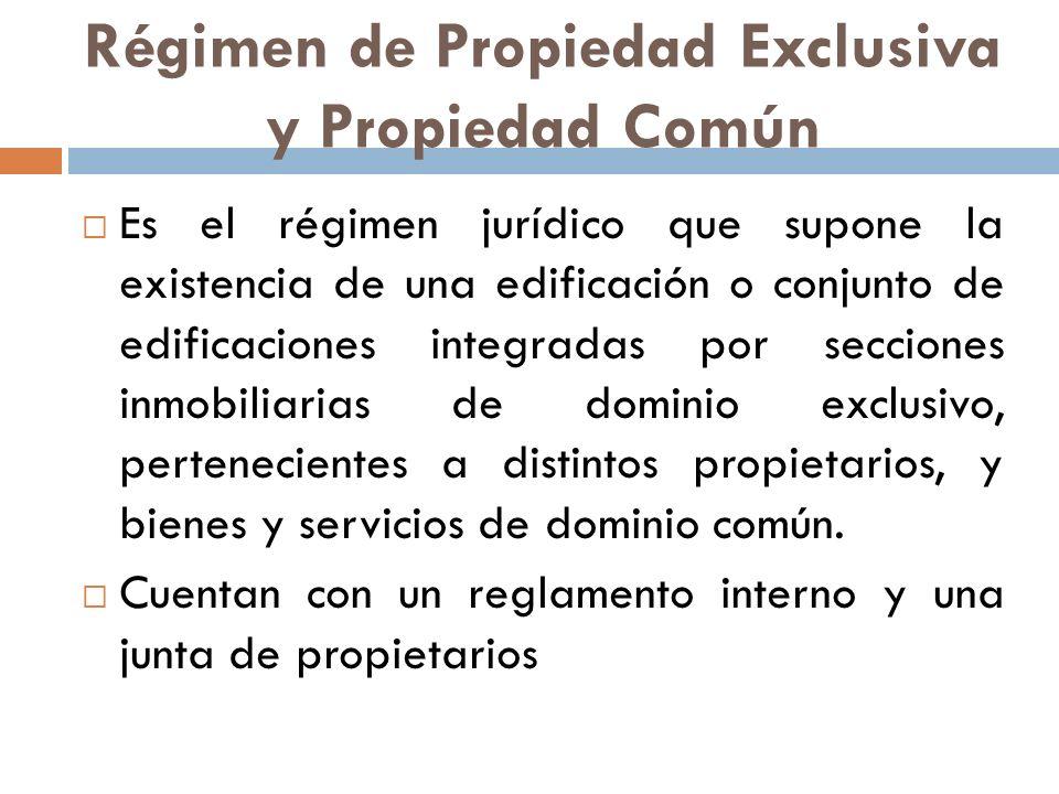 Régimen de Propiedad Exclusiva y Propiedad Común Es el régimen jurídico que supone la existencia de una edificación o conjunto de edificaciones integr