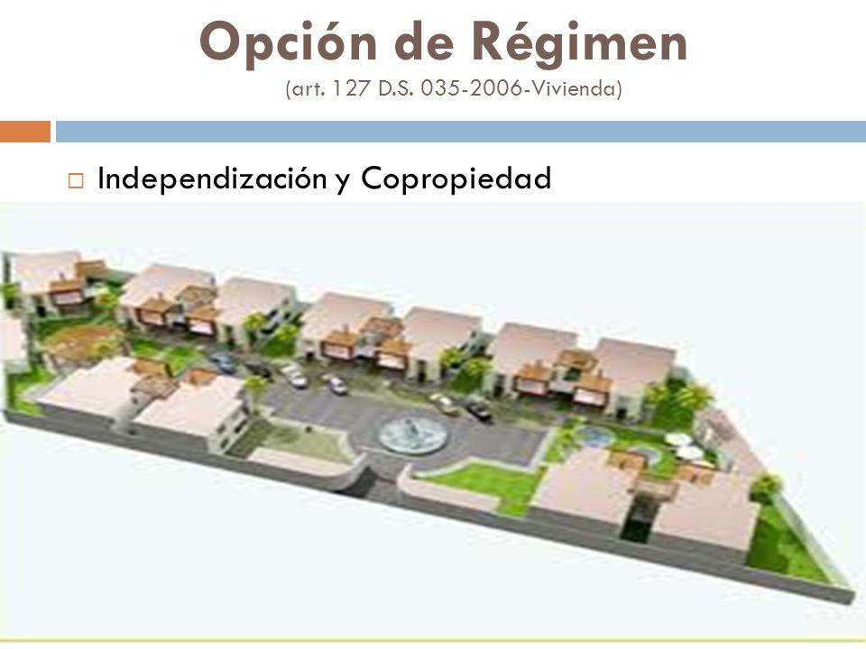 Opción de Régimen (art. 127 D.S. 035-2006-Vivienda) Independización y Copropiedad