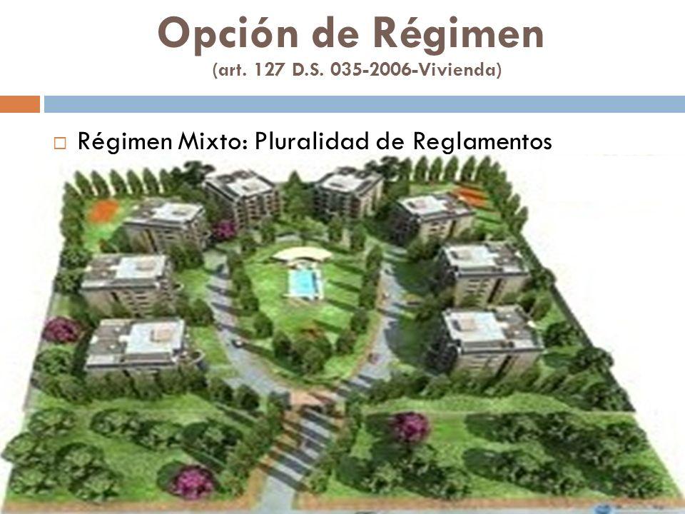 Opción de Régimen (art. 127 D.S. 035-2006-Vivienda) Régimen Mixto: Pluralidad de Reglamentos
