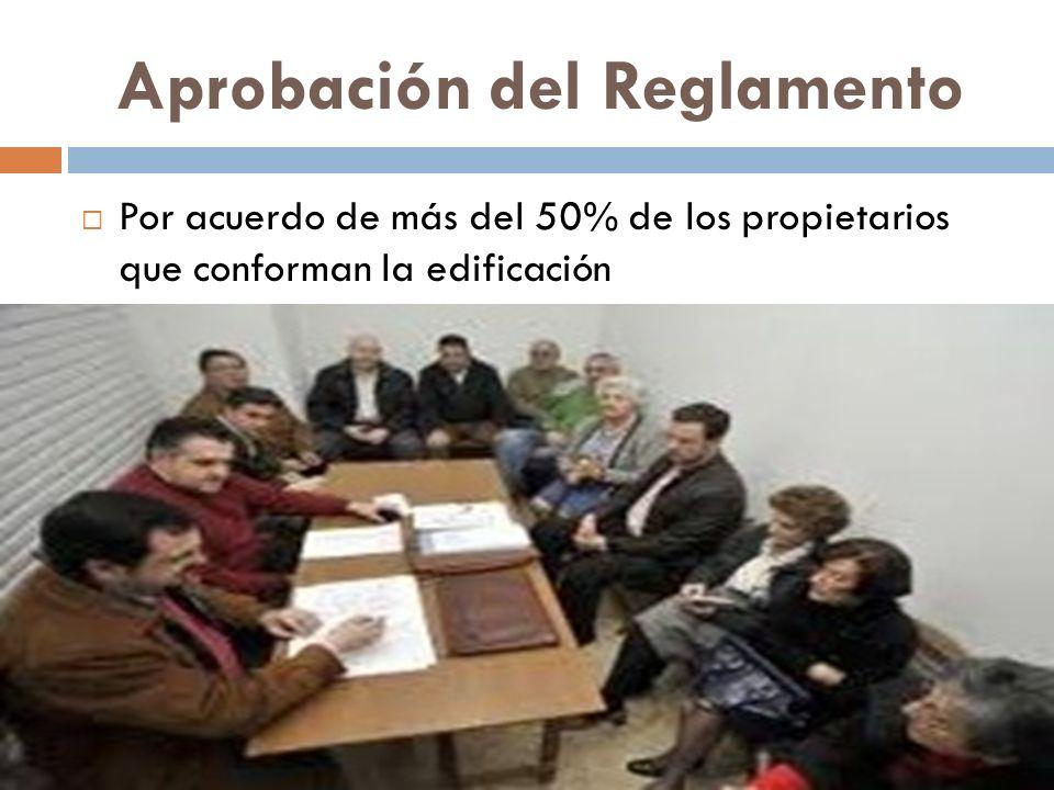 Aprobación del Reglamento Por acuerdo de más del 50% de los propietarios que conforman la edificación