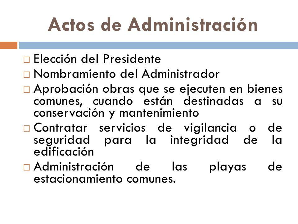 Actos de Administración Elección del Presidente Nombramiento del Administrador Aprobación obras que se ejecuten en bienes comunes, cuando están destin