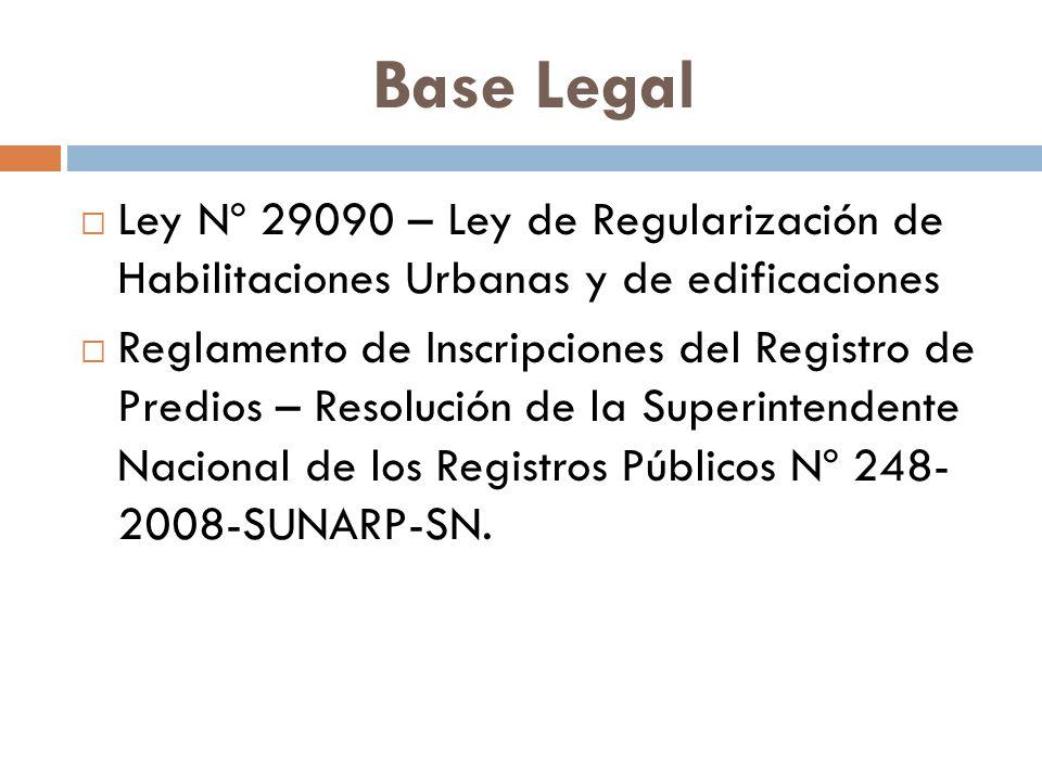Base Legal Ley Nº 29090 – Ley de Regularización de Habilitaciones Urbanas y de edificaciones Reglamento de Inscripciones del Registro de Predios – Res