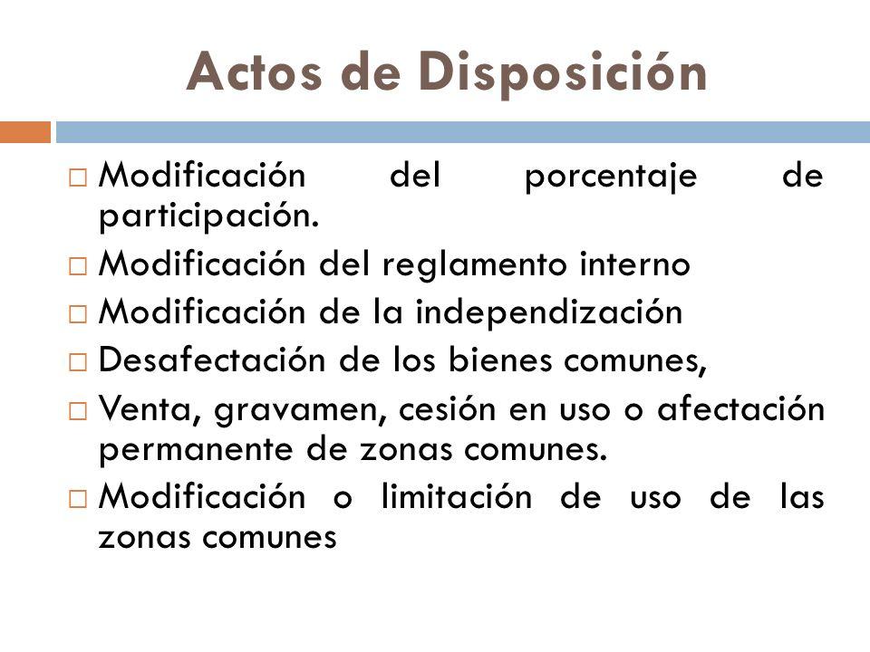 Actos de Disposición Modificación del porcentaje de participación. Modificación del reglamento interno Modificación de la independización Desafectació