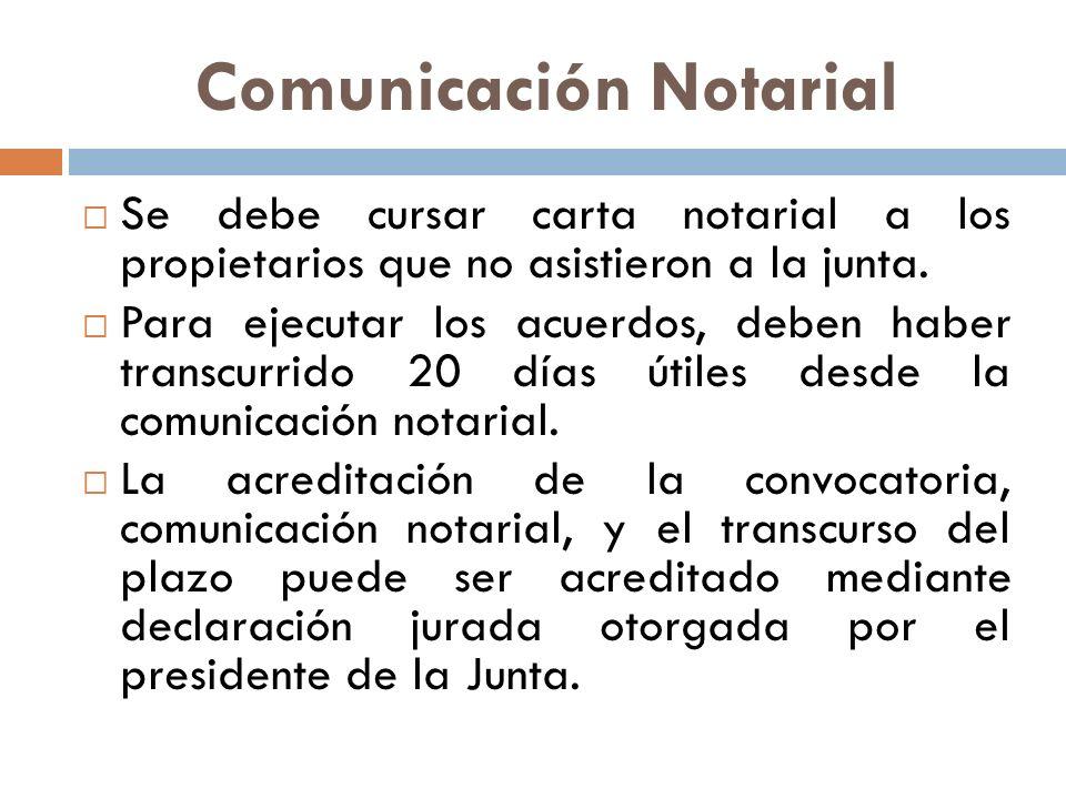 Comunicación Notarial Se debe cursar carta notarial a los propietarios que no asistieron a la junta. Para ejecutar los acuerdos, deben haber transcurr