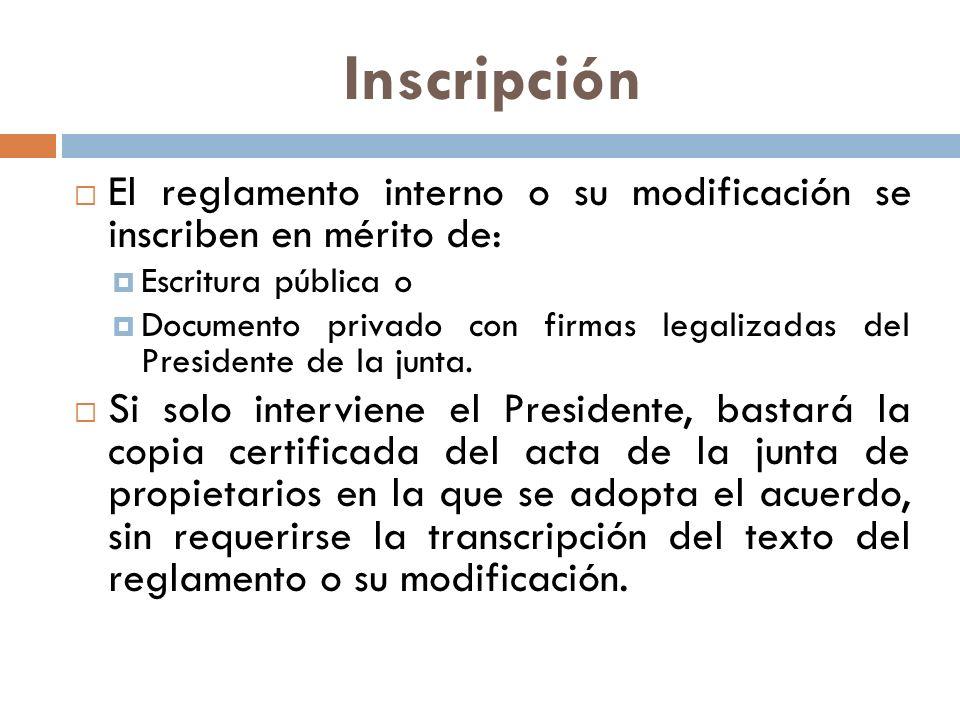 Inscripción El reglamento interno o su modificación se inscriben en mérito de: Escritura pública o Documento privado con firmas legalizadas del Presid
