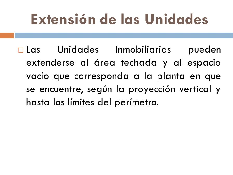 Extensión de las Unidades Las Unidades Inmobiliarias pueden extenderse al área techada y al espacio vacío que corresponda a la planta en que se encuen