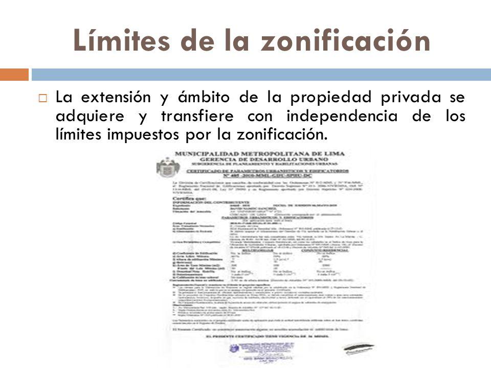Límites de la zonificación La extensión y ámbito de la propiedad privada se adquiere y transfiere con independencia de los límites impuestos por la zo
