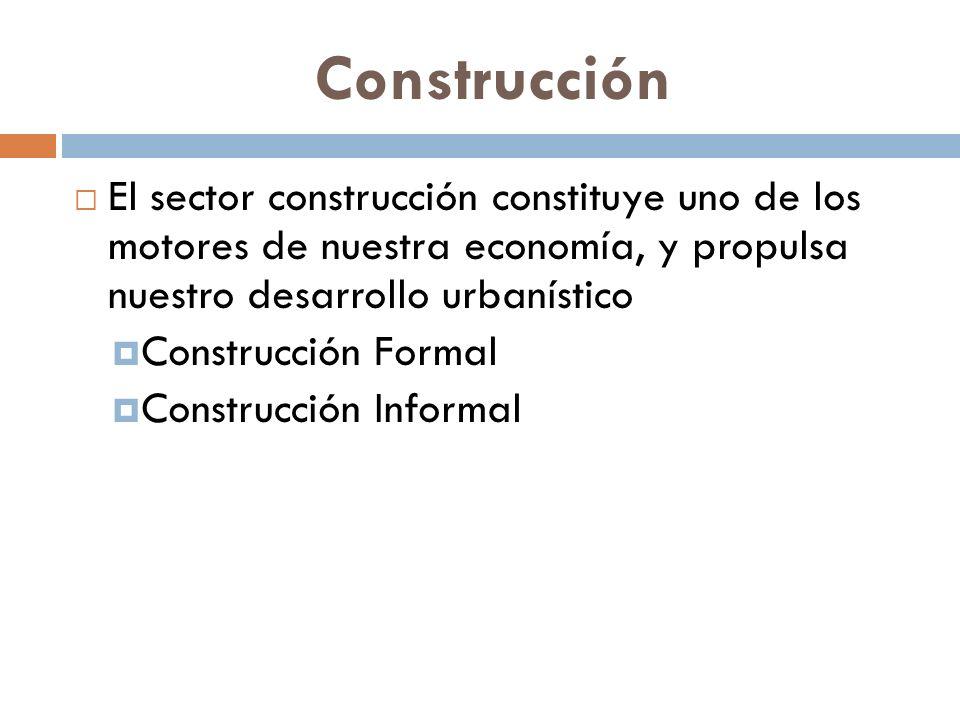 Construcción El sector construcción constituye uno de los motores de nuestra economía, y propulsa nuestro desarrollo urbanístico Construcción Formal C
