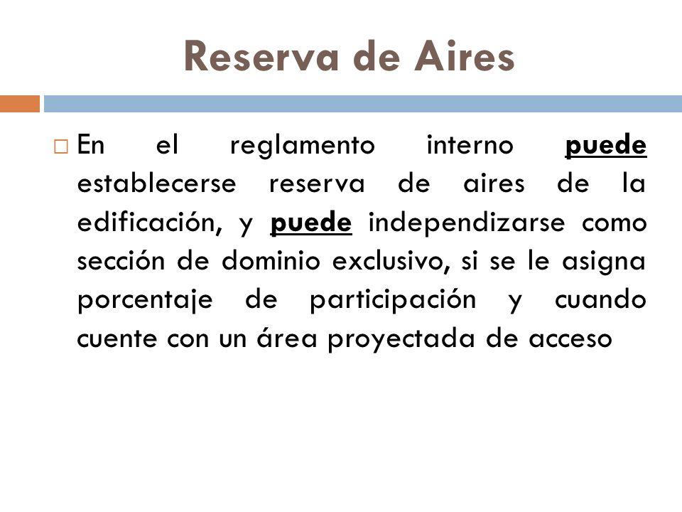 Reserva de Aires En el reglamento interno puede establecerse reserva de aires de la edificación, y puede independizarse como sección de dominio exclus