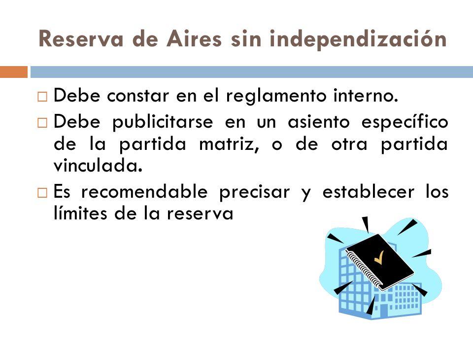 Reserva de Aires sin independización Debe constar en el reglamento interno. Debe publicitarse en un asiento específico de la partida matriz, o de otra