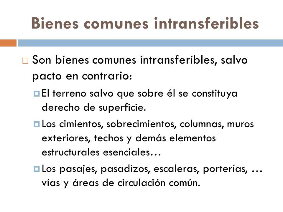Bienes comunes intransferibles Son bienes comunes intransferibles, salvo pacto en contrario: El terreno salvo que sobre él se constituya derecho de su