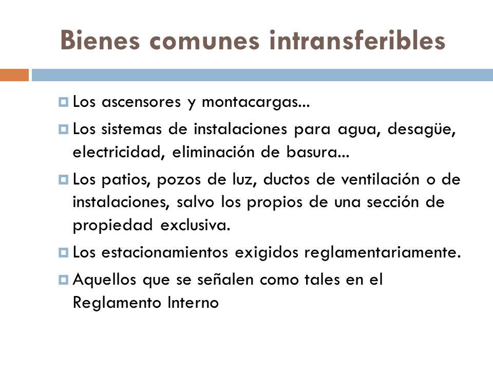 Bienes comunes intransferibles Los ascensores y montacargas... Los sistemas de instalaciones para agua, desagüe, electricidad, eliminación de basura..