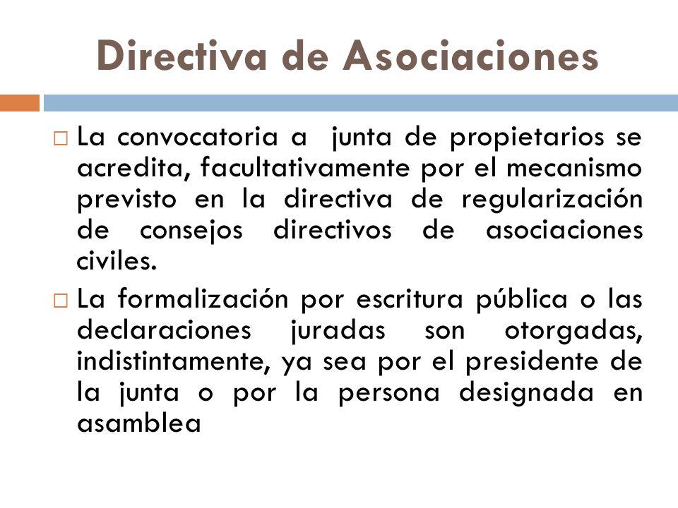 Directiva de Asociaciones La convocatoria a junta de propietarios se acredita, facultativamente por el mecanismo previsto en la directiva de regulariz