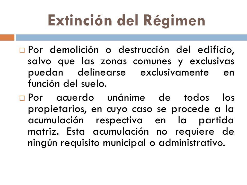 Extinción del Régimen Por demolición o destrucción del edificio, salvo que las zonas comunes y exclusivas puedan delinearse exclusivamente en función