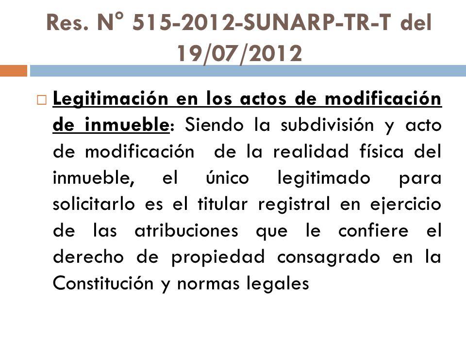Res. N° 515-2012-SUNARP-TR-T del 19/07/2012 Legitimación en los actos de modificación de inmueble: Siendo la subdivisión y acto de modificación de la