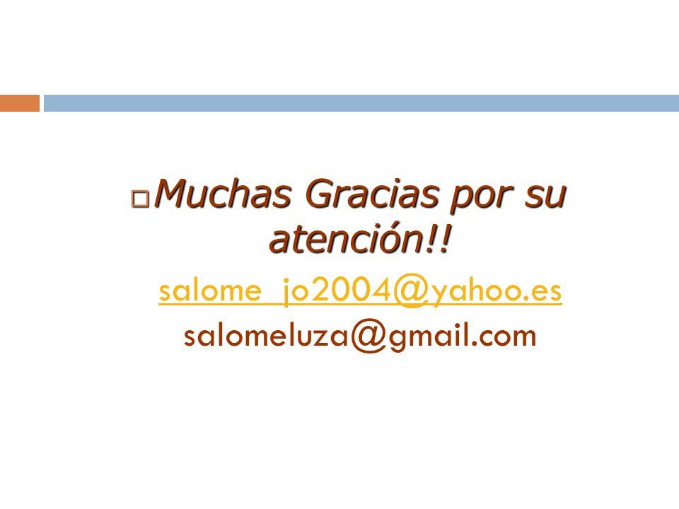 Muchas Gracias por su atención!! Muchas Gracias por su atención!! salome_jo2004@yahoo.es salomeluza@gmail.com salome_jo2004@yahoo.es