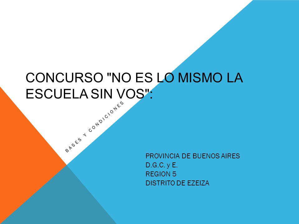 CONCURSO NO ES LO MISMO LA ESCUELA SIN VOS : BASES Y CONDICIONES PROVINCIA DE BUENOS AIRES D.G.C.