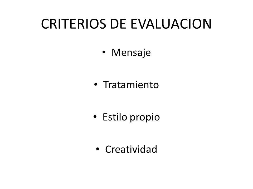 CRITERIOS DE EVALUACION Mensaje Tratamiento Estilo propio Creatividad