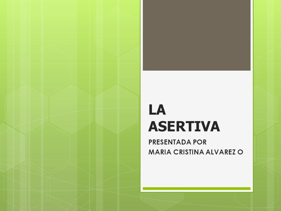 LA ASERTIVA PRESENTADA POR MARIA CRISTINA ALVAREZ O