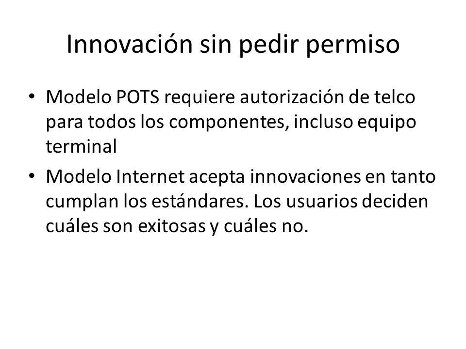 Innovación sin pedir permiso Modelo POTS requiere autorización de telco para todos los componentes, incluso equipo terminal Modelo Internet acepta innovaciones en tanto cumplan los estándares.