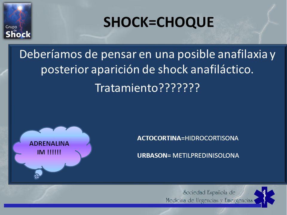 SHOCK=CHOQUE Deberíamos de pensar en una posible anafilaxia y posterior aparición de shock anafiláctico. Tratamiento??????? ACTOCORTINA=HIDROCORTISONA