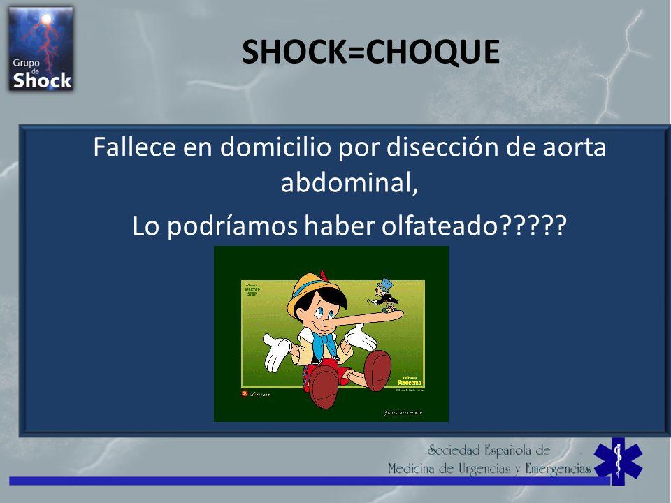 SHOCK=CHOQUE Fallece en domicilio por disección de aorta abdominal, Lo podríamos haber olfateado?????
