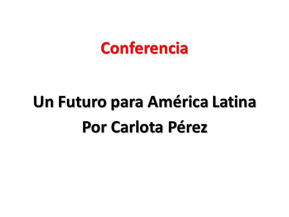 Conferencia Un Futuro para América Latina Por Carlota Pérez