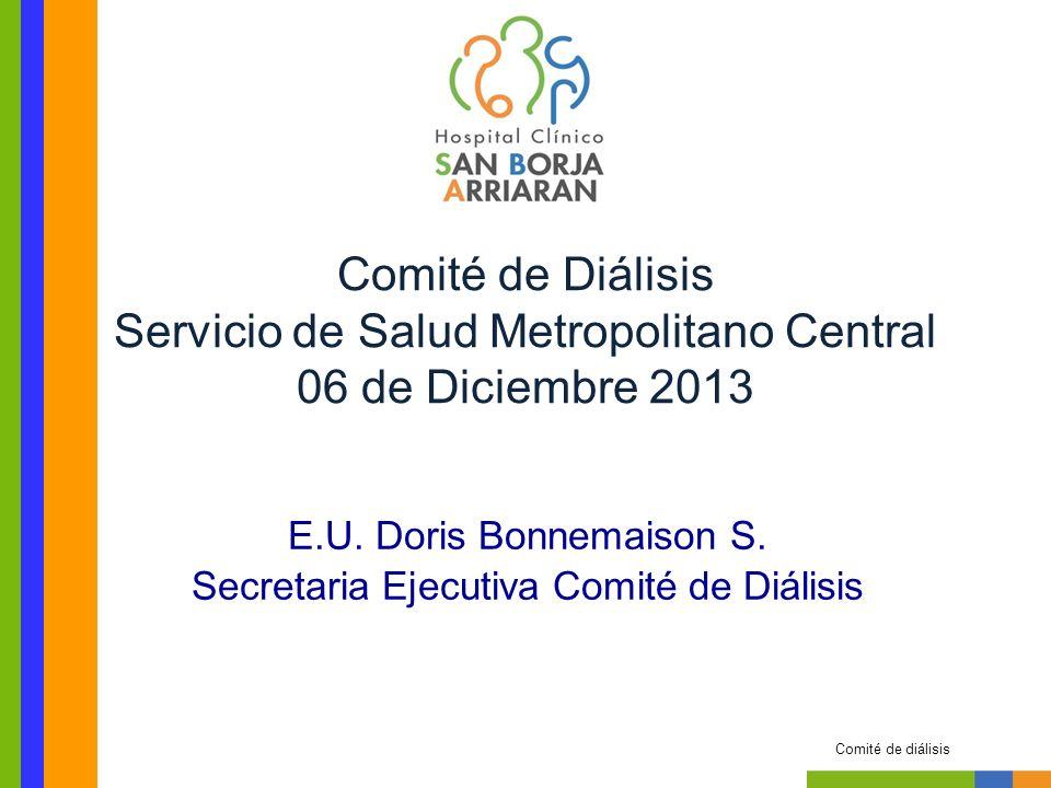 E.U. Doris Bonnemaison S. Secretaria Ejecutiva Comité de Diálisis Comité de diálisis Comité de Diálisis Servicio de Salud Metropolitano Central 06 de