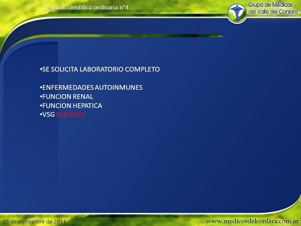 15 de septiembre de 2011 Reunión científica ordinaria n°4 SE SOLICITA LABORATORIO COMPLETO ENFERMEDADES AUTOINMUNES FUNCION RENAL FUNCION HEPATICA VSG ELEVADA
