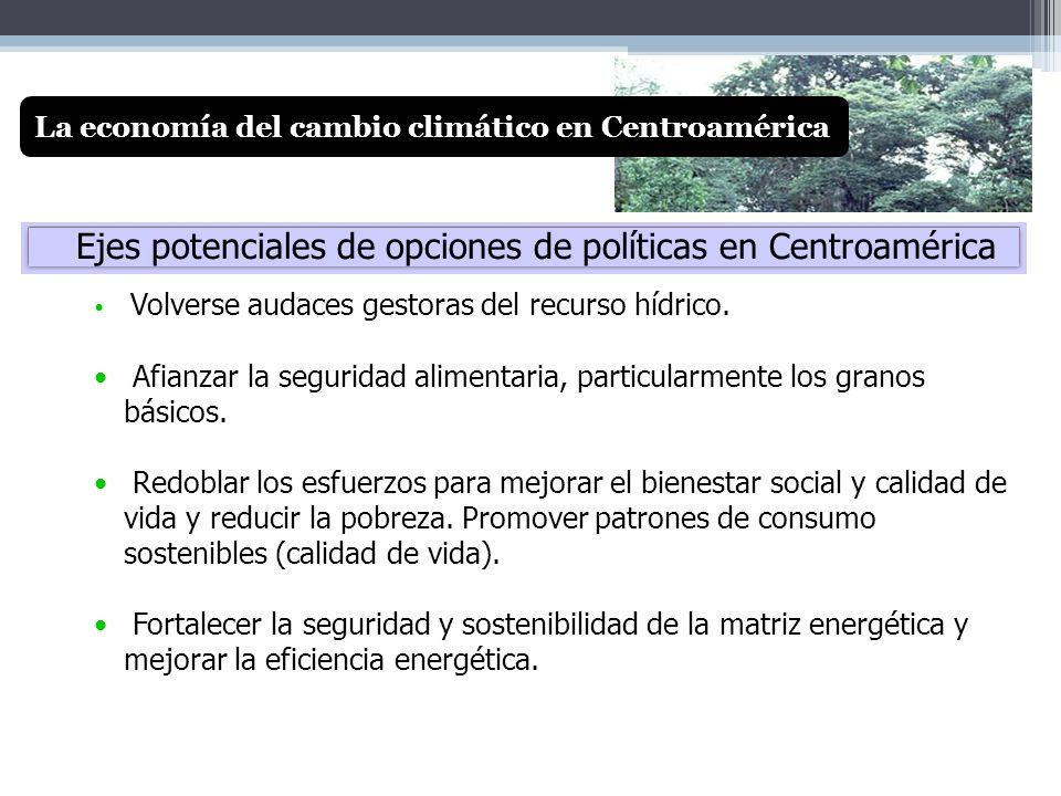 Ejes potenciales de opciones de políticas en Centroamérica Volverse audaces gestoras del recurso hídrico. Afianzar la seguridad alimentaria, particula