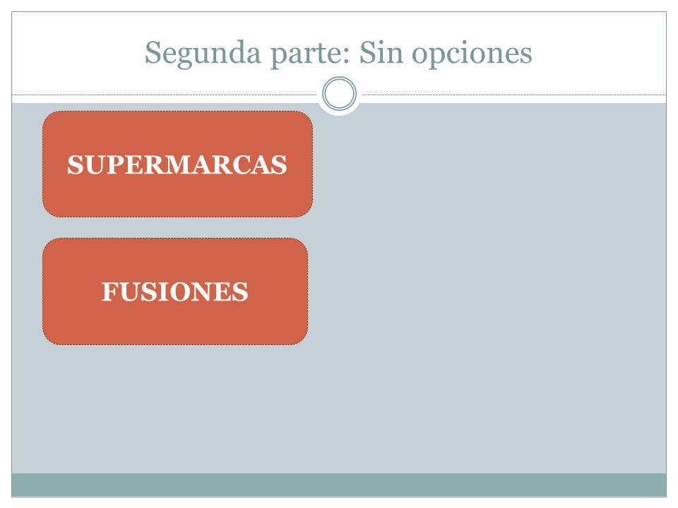 Segunda parte: Sin opciones SUPERMARCAS FUSIONES