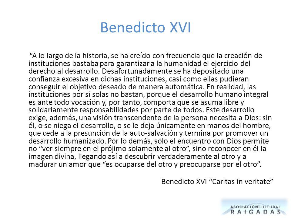 Benedicto XVI A lo largo de la historia, se ha creído con frecuencia que la creación de instituciones bastaba para garantizar a la humanidad el ejercicio del derecho al desarrollo.