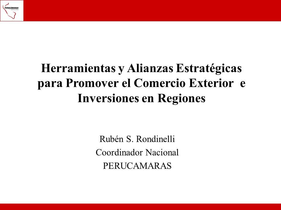 Rubén S. Rondinelli Coordinador Nacional PERUCAMARAS Herramientas y Alianzas Estratégicas para Promover el Comercio Exterior e Inversiones en Regiones