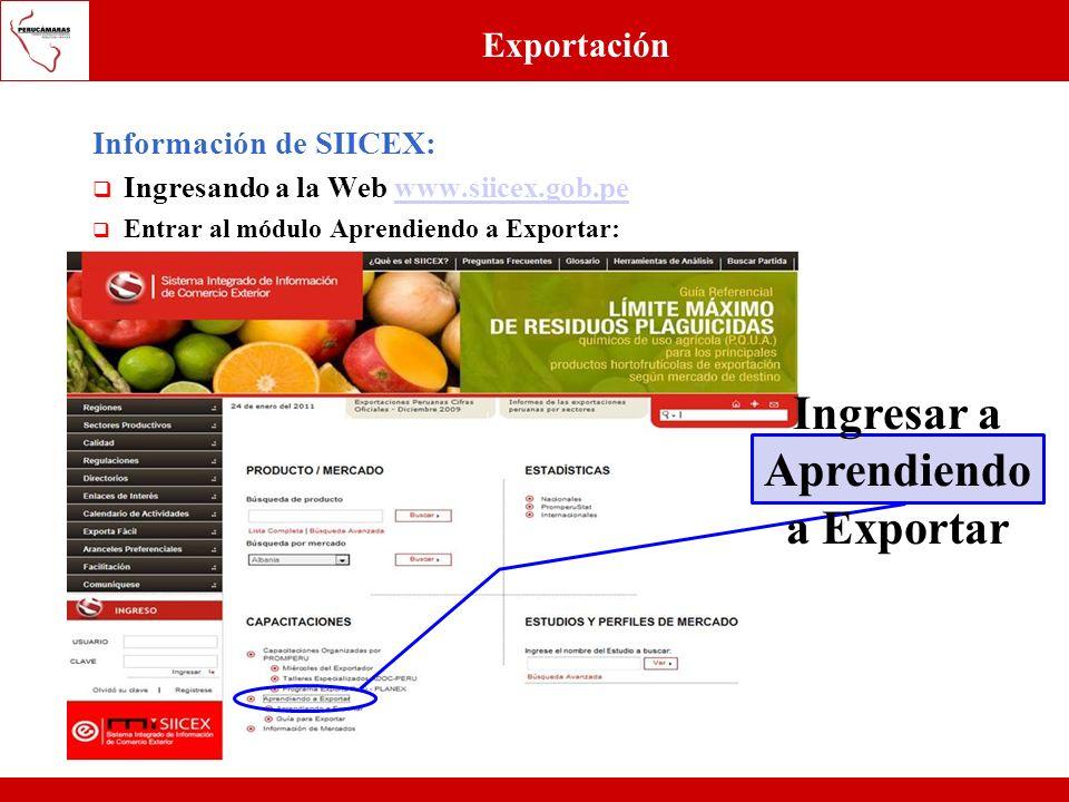 Exportación Información de SIICEX: Ingresando a la Web www.siicex.gob.pewww.siicex.gob.pe Entrar al módulo Aprendiendo a Exportar: Ingresar a Aprendie