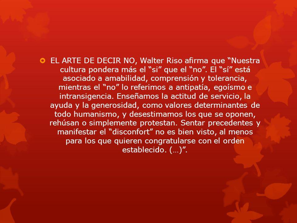 EL ARTE DE DECIR NO, Walter Riso afirma que Nuestra cultura pondera más el si que el no.