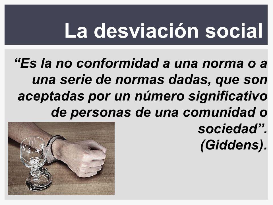 La desviación social Es la no conformidad a una norma o a una serie de normas dadas, que son aceptadas por un número significativo de personas de una