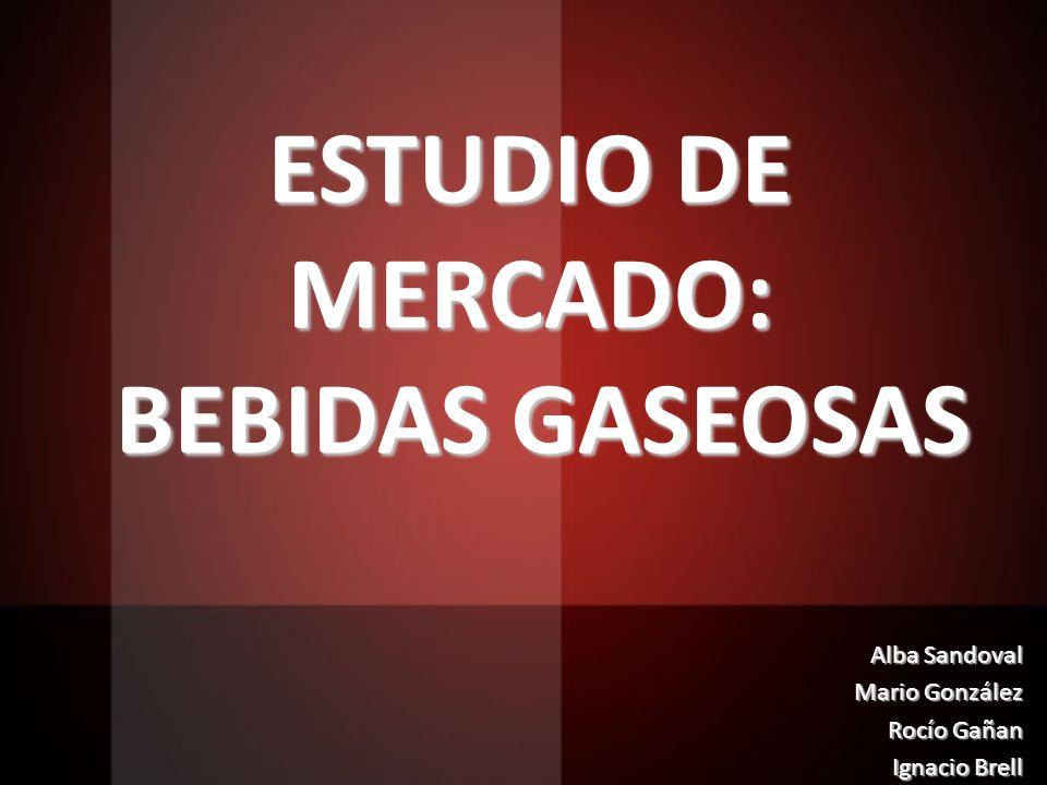 ESTUDIO DE MERCADO: BEBIDAS GASEOSAS Alba Sandoval Mario González Rocío Gañan Ignacio Brell