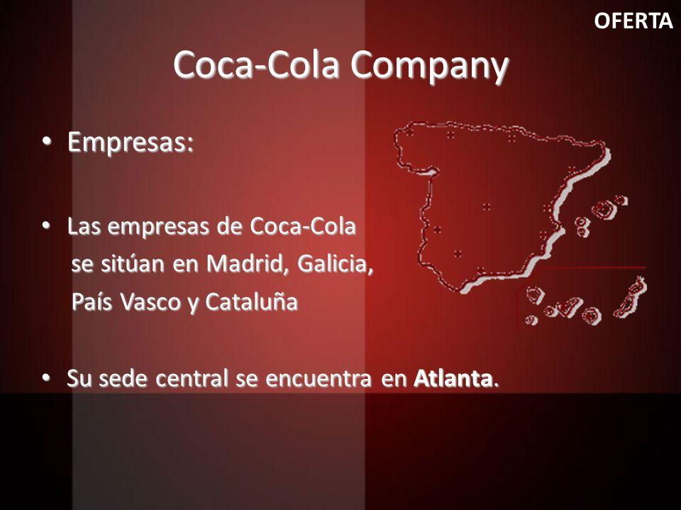 Coca-Cola Company Empresas: Empresas: Las empresas de Coca-Cola Las empresas de Coca-Cola se sitúan en Madrid, Galicia, se sitúan en Madrid, Galicia,