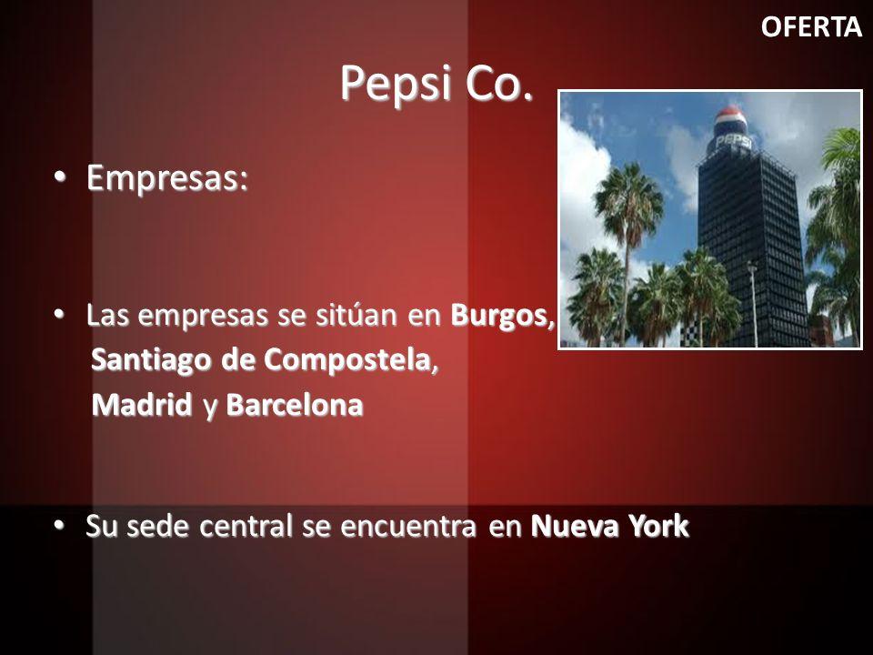 Pepsi Co. Empresas: Empresas: Las empresas se sitúan en Burgos, Las empresas se sitúan en Burgos, Santiago de Compostela, Santiago de Compostela, Madr